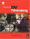 Practical DV Filmmaking, Second Edition