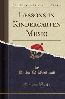 Lessons in Kindergarten Music (Classic Reprint)