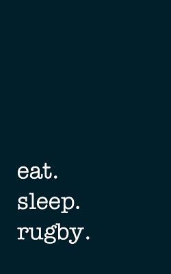 eat. sleep. rugby. - Lined Notebook