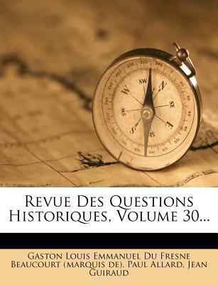 Revue Des Questions Historiques, Volume 30.