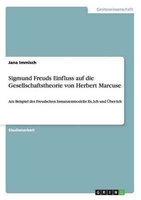 Sigmund Freuds Einfluss auf die Gesellschaftstheorie von Herbert Marcuse