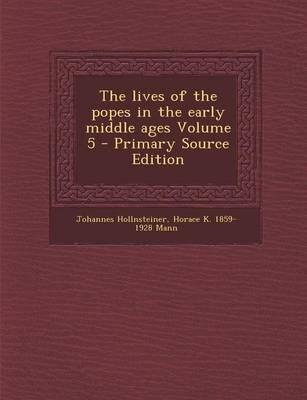 The Lives of the Popes in the Early Middle Ages Volume 5 - Primary Source Edition