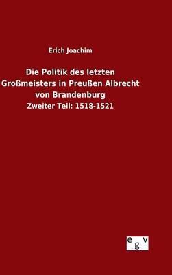 Die Politik des letzten Großmeisters in Preußen Albrecht von Brandenburg