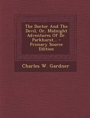 The Doctor and the Devil, Or, Midnight Adventures of Dr. Parkhurst... - Primary Source Edition