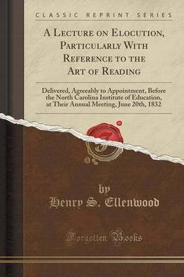 A Lecture on Elocution, Particularly With Reference to the Art of Reading