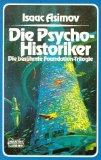 Die Psycho- Historiker. Die berühmte Foundation- Trilogie.