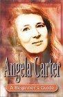 Angela Carter: a Beginner's Guide