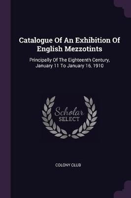 Catalogue of an Exhibition of English Mezzotints