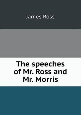 The Speeches of Mr. Ross and Mr. Morris