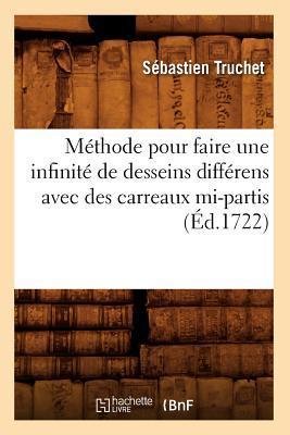 Methode pour Faire une Infinite de Desseins Differens avec des Carreaux Mi-Partis (ed.1722)