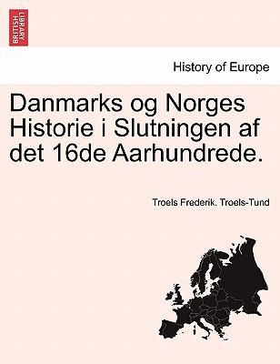 Danmarks og Norges Historie i Slutningen af det 16de Aarhundrede.