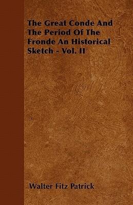 The Great Conde And The Period Of The Fronde An Historical Sketch - Vol. II