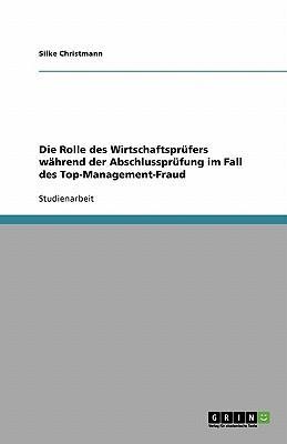 Die Rolle des Wirtschaftsprüfers während der Abschlussprüfung im Fall des Top-Management-Fraud