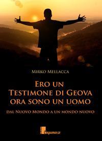 Ero un testimone di Geova ora sono un uomo. Dal nuovo mondo al mondo nuovo