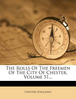 The Rolls of the Freemen of the City of Chester