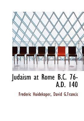 Judaism at Rome B.C. 76- A.D. 140