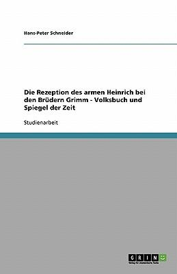 Die Rezeption des armen Heinrich bei den Brüdern Grimm - Volksbuch und Spiegel der Zeit