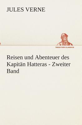 Reisen und Abenteuer des Kapitän Hatteras - Zweiter Band