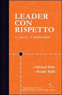 Leader con rispetto. Un Romanzo di Pratica Lean