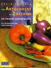 Von Artischocke bis Zucchini. Die frische Gemüseküche