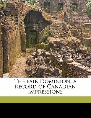 The Fair Dominion, a Record of Canadian Impressions