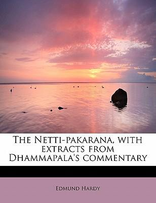 The Netti-pakarana, with extracts from Dhammapala's commentary