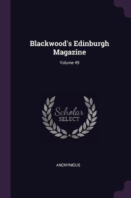 Blackwood's Edinburgh Magazine; Volume 49