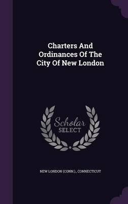 Charters and Ordinances of the City of New London