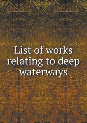 List of Works Relating to Deep Waterways