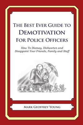 The Best Ever Guide to Demotivation for Police Officers