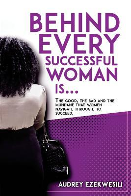 Behind Every Successful Woman Is...