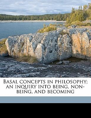 Basal Concepts in Philosophy; An Inquiry Into Being, Non-Being, and Becoming