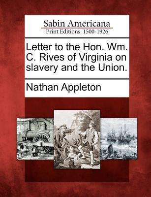 Letter to the Hon. Wm. C. Rives of Virginia on Slavery and the Union