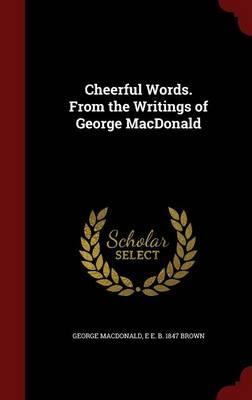 Cheerful Words. from the Writings of George MacDonald