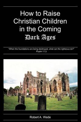 How to Raise Christian Children in the Coming Dark Ages