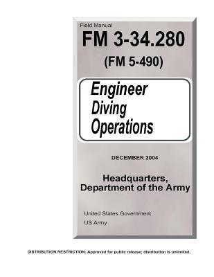 Field Manual Fm 3-34.280 Fm 5-490 Engineer Diving Operations December 2004