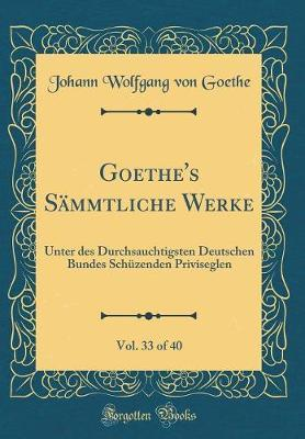 Goethe's Sämmtliche Werke, Vol. 33 of 40