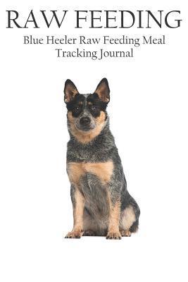 Blue Heeler Raw Feeding Meal Tracking Journal
