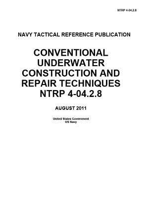 Navy Tactical Reference Publication Ntrp 4-04.2.8 Conventional Underwater Construction and Repair Techniques Ntrp 4-04.2.8 August 2011