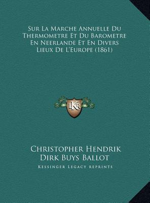 Sur La Marche Annuelle Du Thermometre Et Du Barometre En Neerlande Et En Divers Lieux de L'Europe (1861)