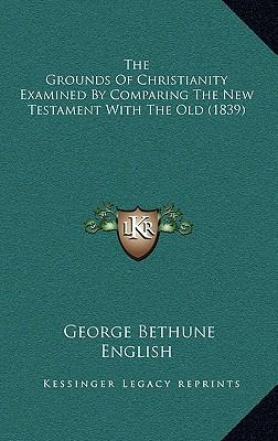 The Grounds of Christianity Examined by Comparing the New Testament with the Old (1839)