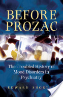 Before Prozac : The Troubled History of Mood Disorders in Psychiatry