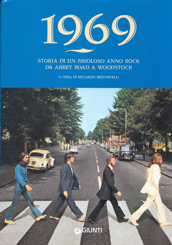 1969. Storia di un favoloso anno rock da Abbey Road a Woodstock