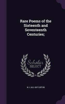 Rare Poems of the Sixteenth and Seventeenth Centuries;
