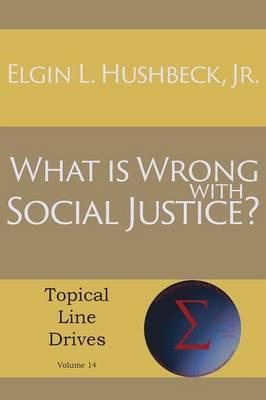 What Is Wrong with Social Justice