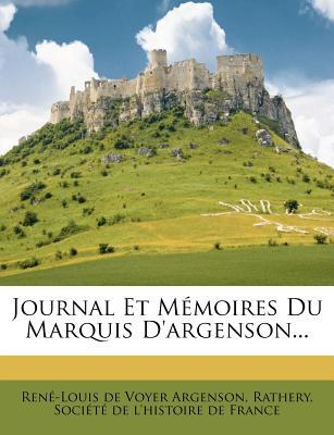 Journal Et Memoires Du Marquis D'Argenson.