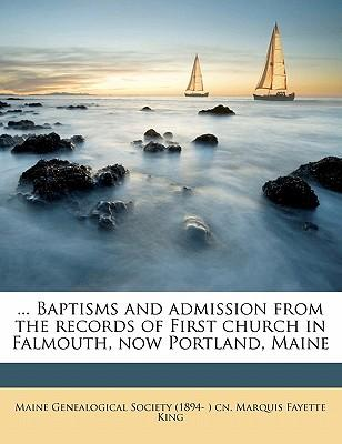 Baptisms and Admission from the Records of First Church in Falmouth, Now Portland, Maine