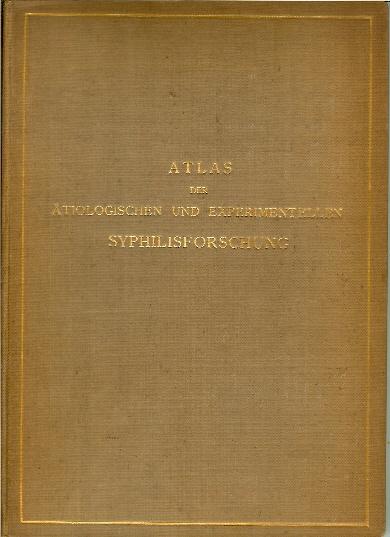 Atlas der Ätiologischen und Experimentellen Syphilisforschung