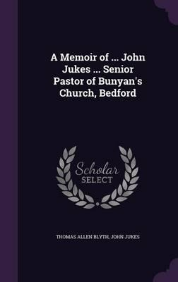 A Memoir of ... John Jukes ... Senior Pastor of Bunyan's Church, Bedford