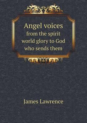 Angel Voices from the Spirit World Glory to God Who Sends Them